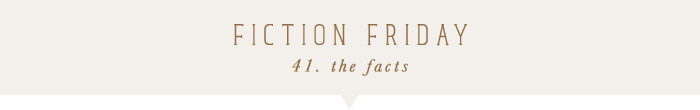 fiction friday: the facts