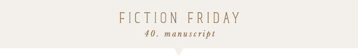 fiction friday: manuscript