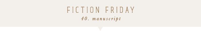 fiction friday: manuscript