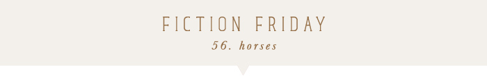 fiction friday: horses